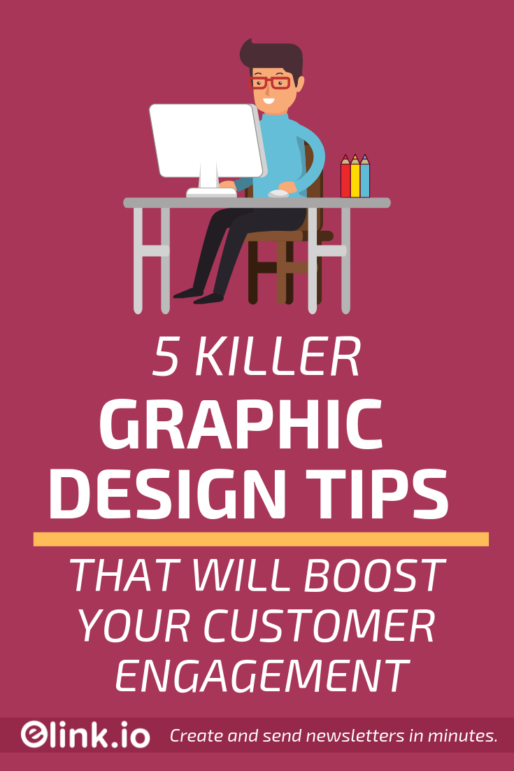 5 Killer Graphic Design Tips That Will Boost Your Customer Engagement