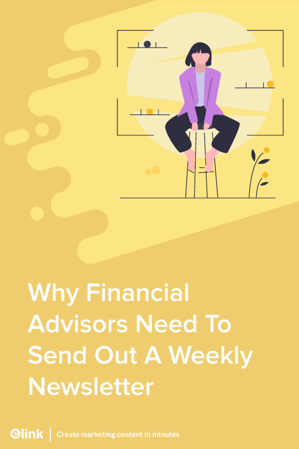 Why-Financial-Advisors-Need-To-Send-Out-A-Weekly-Newsletter-pinterest