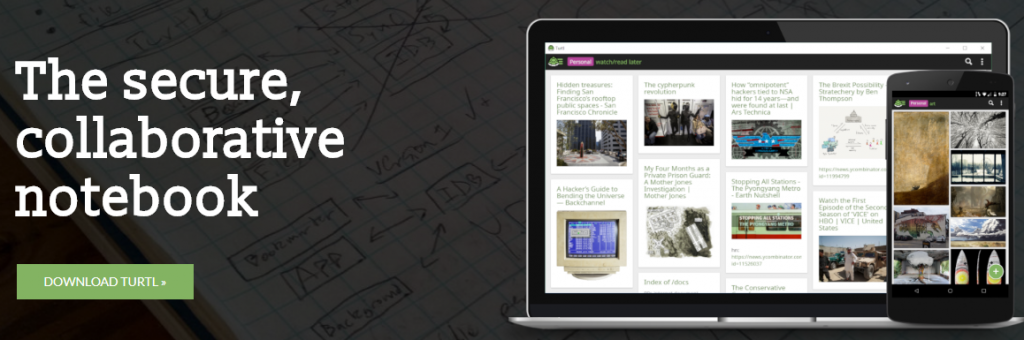 Turtl: The secure, collaborative notebook app as an evernote alternative.